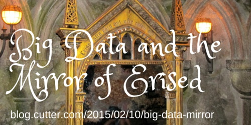 Big Data and the Mirror of Erised