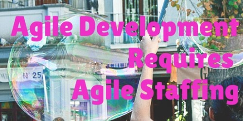 Agile Development Requires Agile Staffing