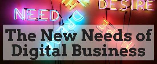 The New Needs of Digital Business