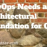 DevOps Needs an Architectural Foundation for QA