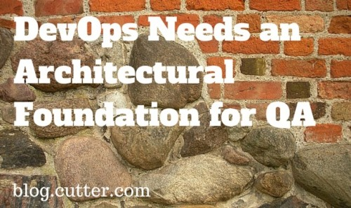 DevOps Needs a QA Architectural Foundation